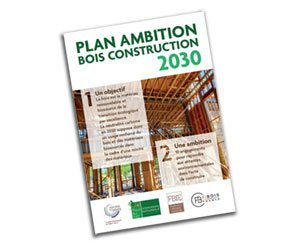 "The timber industry presents its ""Plan Ambition Bois-Construction 2030"""
