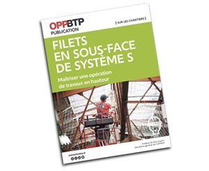 The OPPBTP publishes a new guide to secure the use of nets on the underside of system S